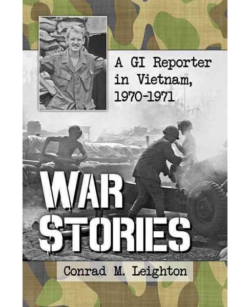 War Stories : A GI Reporter in Vietnam, 1970-1971 (Paperback) (Conrad M. Leighton) - image 1 of 1