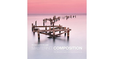 Mastering Composition : The Definitive Guide for Photographers (Paperback) (Richard Garvey-williams) - image 1 of 1