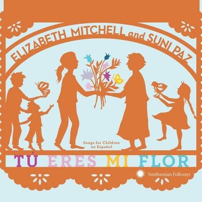 Elizabeth Mitchell and Suni Pa - Tu Eres Mi Flor: Songs for Children En Espanol (CD)