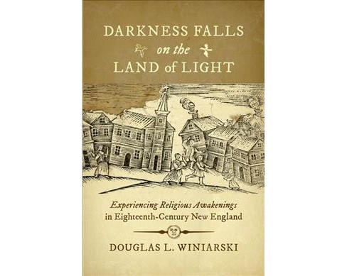 Darkness Falls on the Land of Light : Experiencing Religious Awakenings in Eighteenth-Century New - image 1 of 1