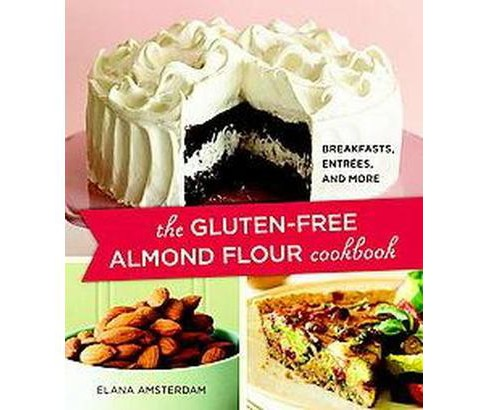 Gluten-Free Almond Flour Cookbook : Breakfasts, Entrees, and More (Original) (Paperback) (Elana - image 1 of 1