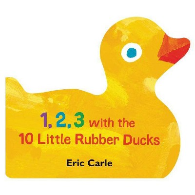 1, 2, 3 with the 10 Little Rubber Ducks -  by Eric Carle (Board Book)