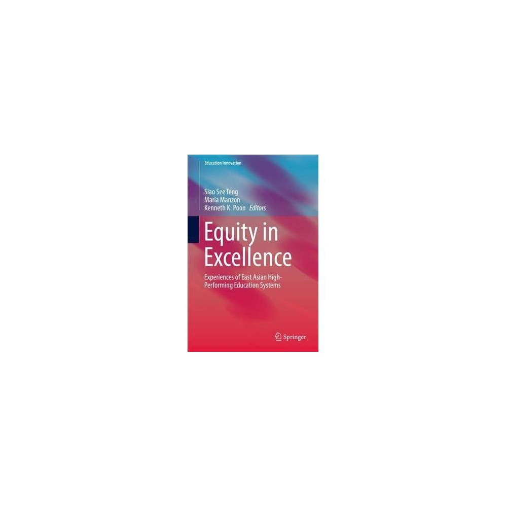 Equity in Excellence : Experiences of Asian High-performing Education Systems - (Hardcover)