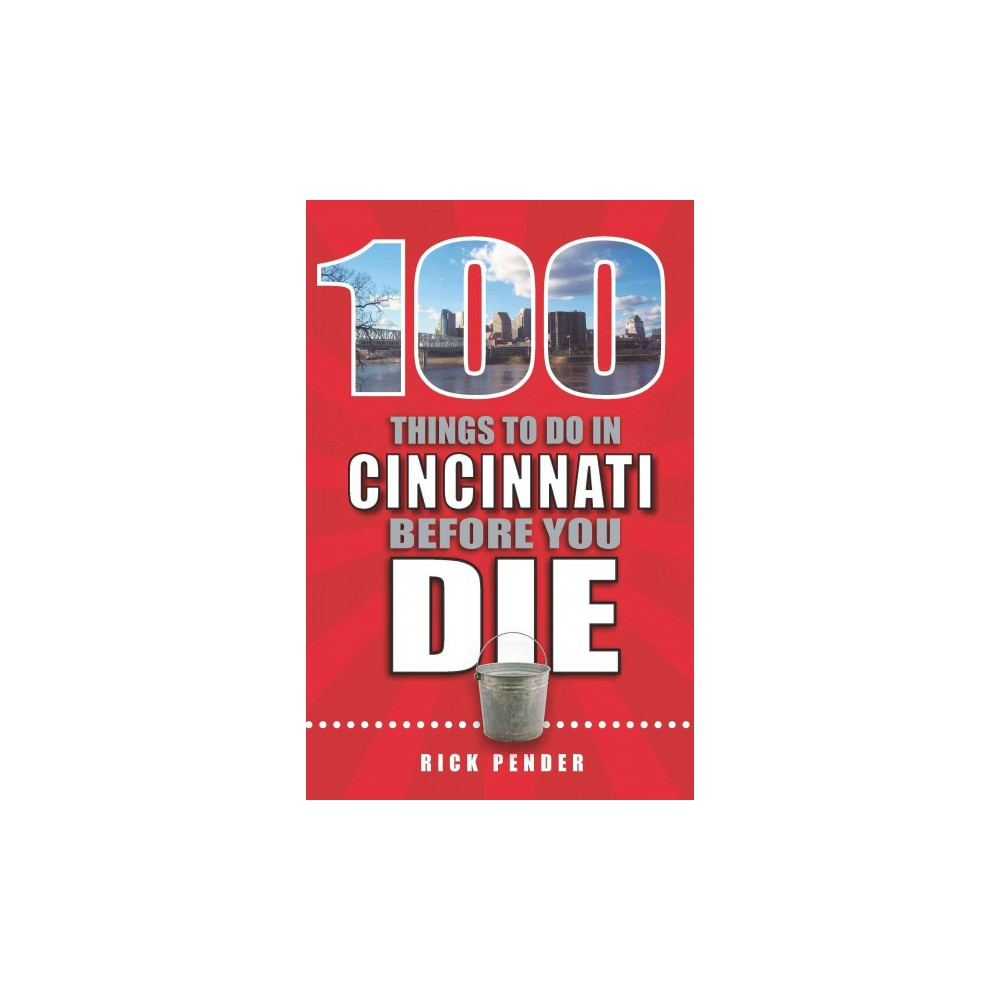 100 Things to Do in Cincinnati Before You Die (Paperback) (Rick Pender)