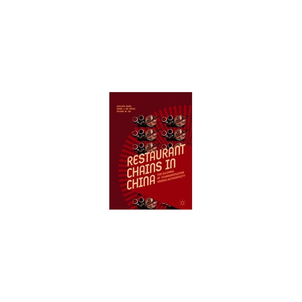 Restaurant Chains in China : The Dilemma of Standardisation Versus Authenticity - (Hardcover)