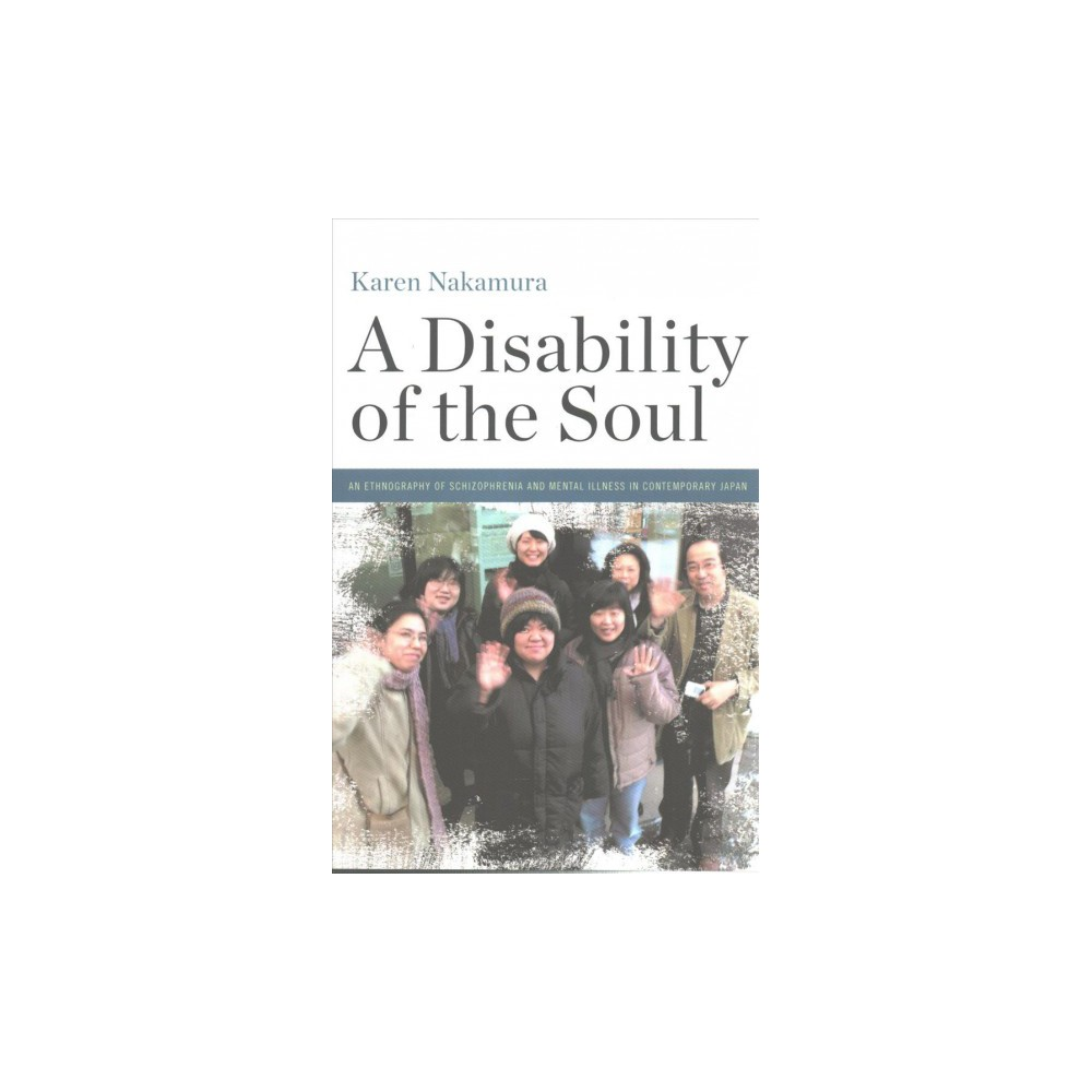 Disability of the Soul : An Ethnography of Schizophrenia and Mental Illness in Contemporary Japan