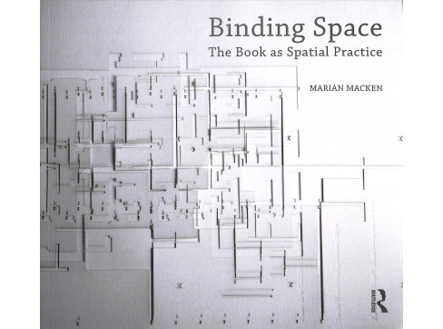 Binding Space : The Book As Spatial Practice -  by Marian Macken (Paperback) - image 1 of 1
