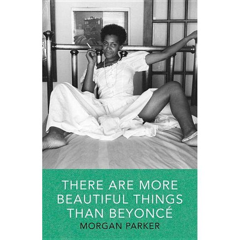 There Are More Beautiful Things Than Beyonce - by  Morgan Parker (Paperback) - image 1 of 1