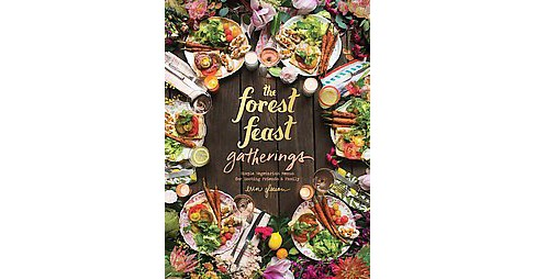 Forest Feast Gatherings : Simple Vegetarian Menus for Hosting Friends & Family (Hardcover) (Erin - image 1 of 1