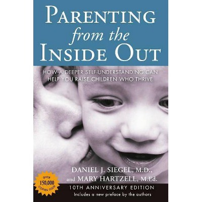 Parenting from the Inside Out - 10th Edition by Daniel J Siegel & Mary Hartzell (Paperback)