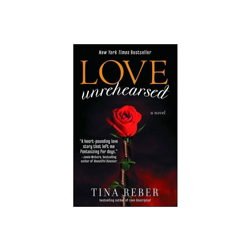 Love Unrehearsed Love Atria By Tina Reber Paperback