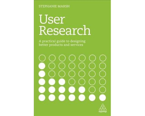User Research : A Practical Guide to Designing Better Products and Services -  (Paperback) - image 1 of 1