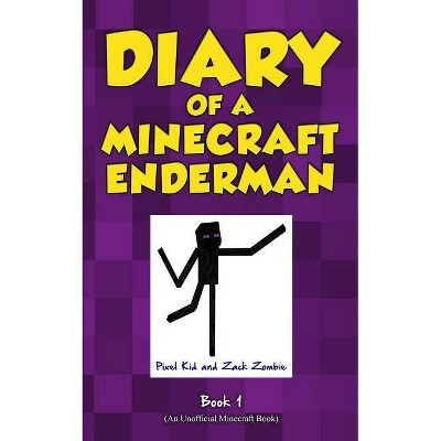 Diary of a Minecraft Enderman Book 1 - by  Pixel Kid & Zack Zombie (Paperback)