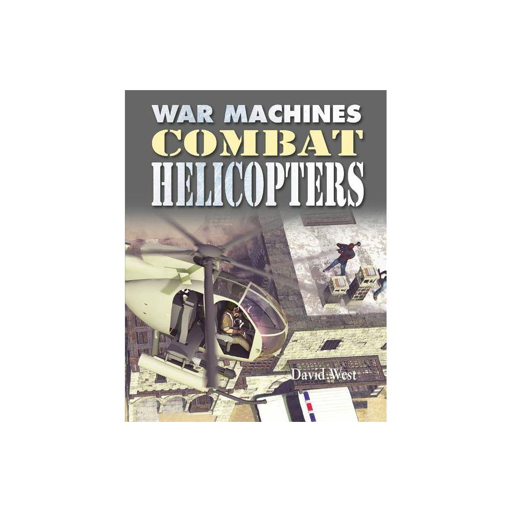 Combat Helicopters War Machines By David West Hardcover