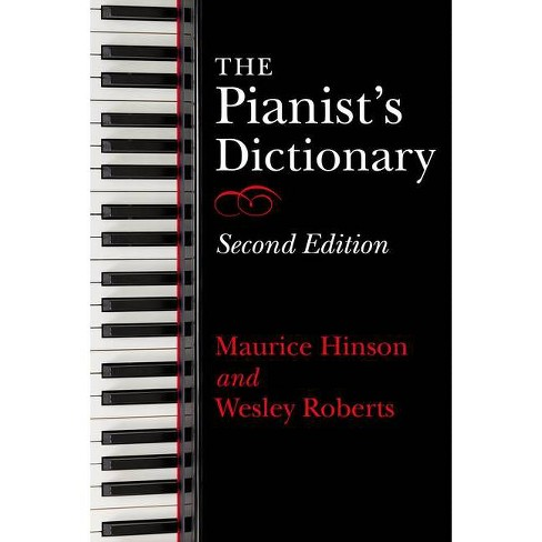 The Pianist's Dictionary, Second Edition - 2 Edition by  Maurice Hinson & Wesley Roberts (Paperback) - image 1 of 1
