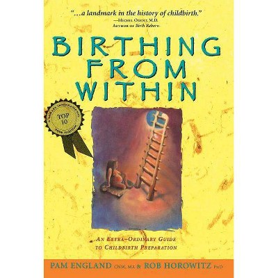 Birthing from Within - by  Pam England Cnm Ma & Rob Horowitz Phd (Paperback)