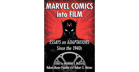 Marvel Comics into Film : Essays on Adaptations Since the 1940s (Paperback) - image 1 of 1