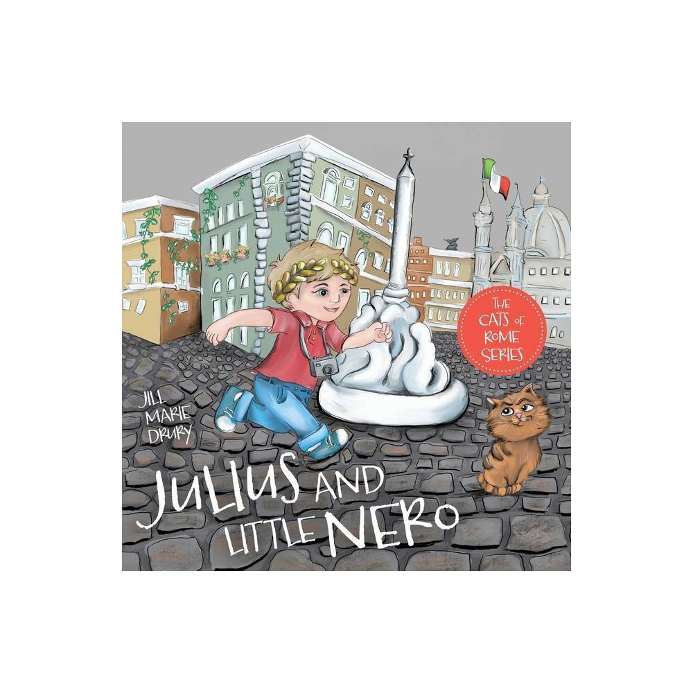 Julius And Little Nero The Cats Of Rome By Jill Marie Drury John Wesley Drury John Wesley Drury Paperback