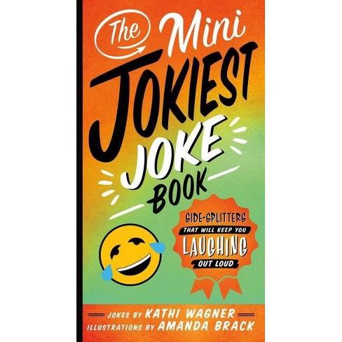 The Mini Jokiest Joke Book - (Jokiest Joking Joke Books, 1) by  Kathi Wagner (Paperback) - image 1 of 1