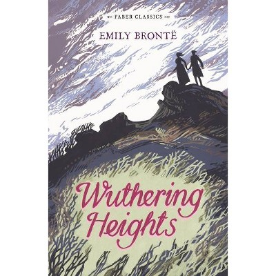 Wuthering Heights - (Faber Young Adult Classics) by  Emily Brontë (Paperback)