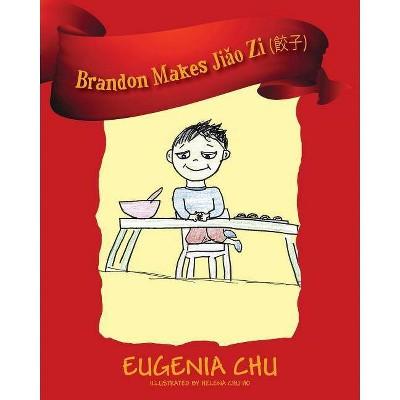 Brandon Makes Jiǎo Zi (餃子) - by  Eugenia Chu (Paperback)