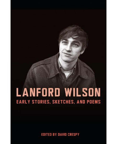 Lanford Wilson : Early Stories, Sketches, and Poems -  by David Crespy (Hardcover) - image 1 of 1