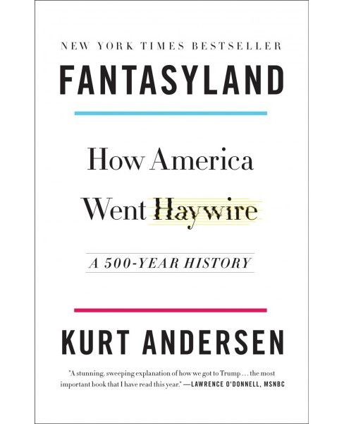 Fantasyland : How America Went Haywire; a 500-Year History -  Reprint by Kurt Andersen (Paperback) - image 1 of 1