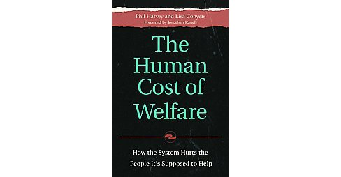 Human Cost of Welfare : How the System Hurts the People It's Supposed to Help (Hardcover) (Phil Harvey & - image 1 of 1