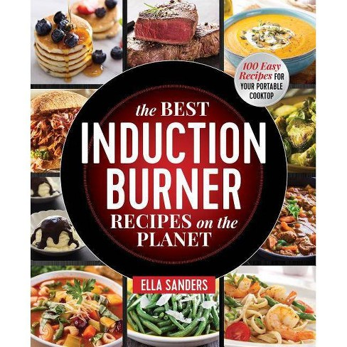 The Best Induction Burner Recipes on the Planet - by  Ella Sanders (Paperback) - image 1 of 1