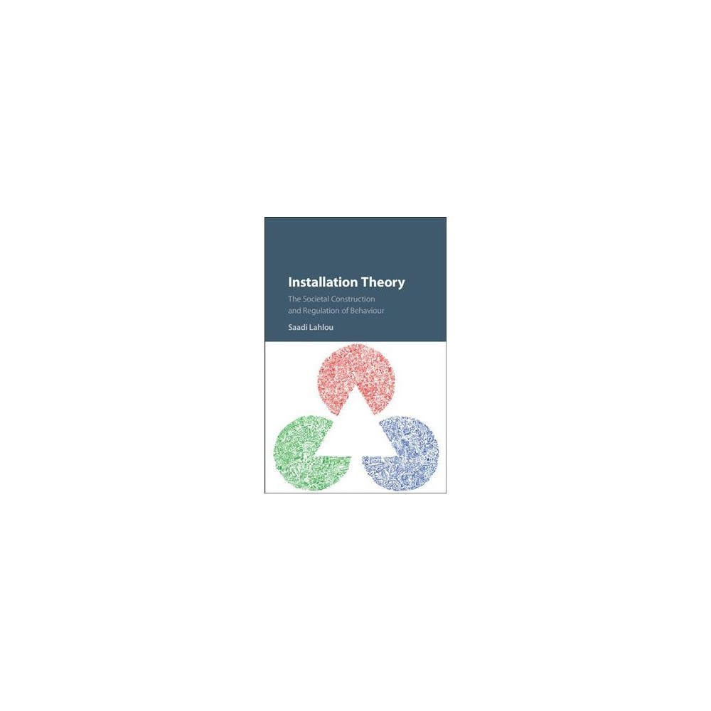 Installation Theory : The Societal Construction and Regulation of Behaviour - (Hardcover)