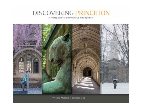 Discovering Princeton : A Photographic Guide With Five Walking Tours (Paperback) (Wiebke Martens & - image 1 of 1