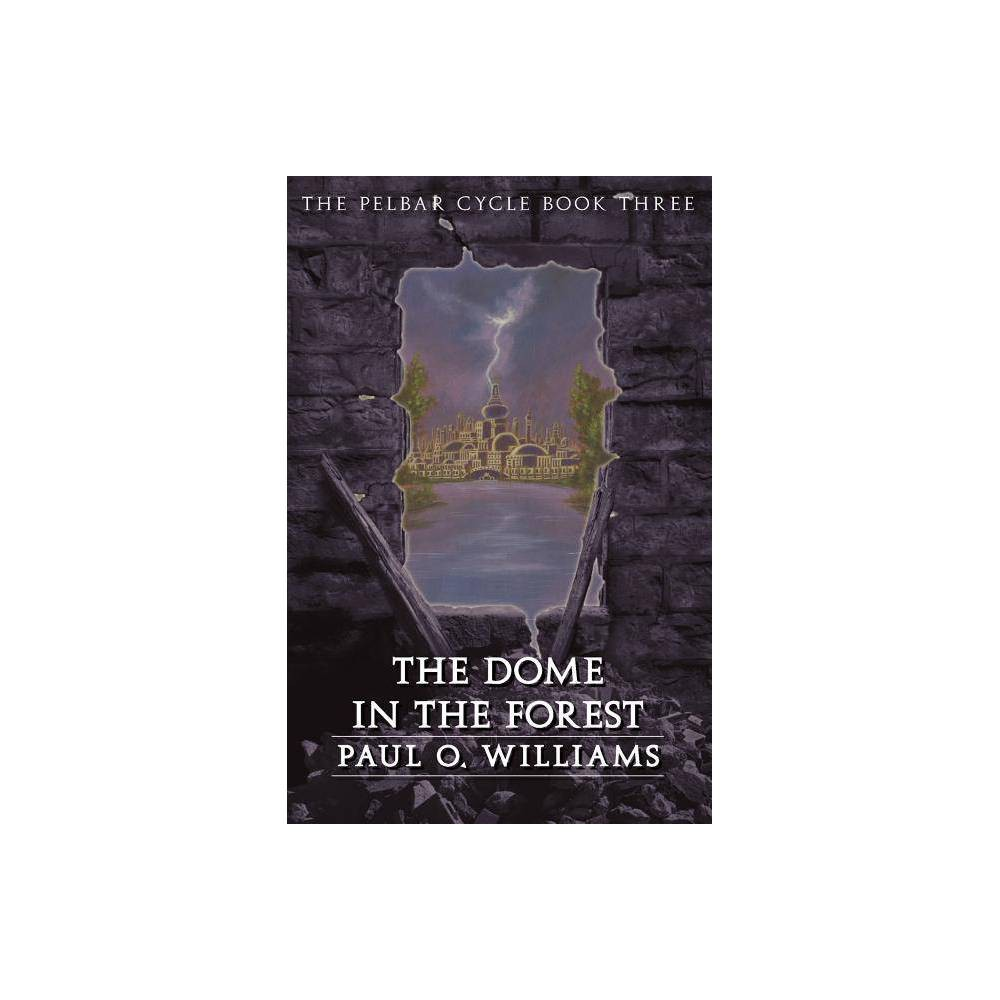 The Dome in the Forest - (Pelbar Cycle) by Paul O Williams (Paperback)