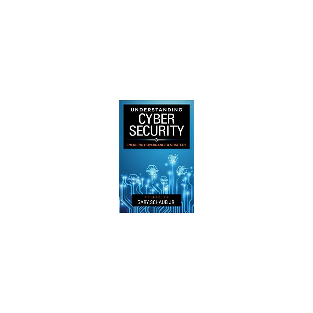 Understanding Cybersecurity : Emerging Governance and Strategy - (Paperback)
