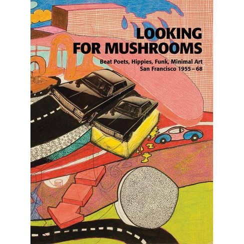 Looking for Mushrooms: Beat Poets, Hippies, Funk, Minimal Art - (Paperback)