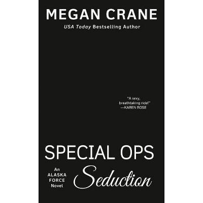 Special Ops Seduction - (Alaska Force Novel) by  Megan Crane (Paperback)