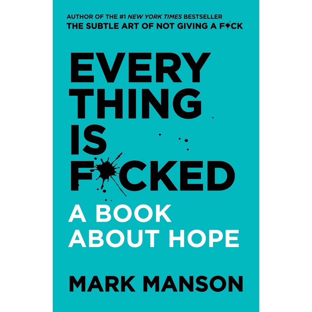 Everything Is F*cked : A Book About Hope - by Mark Manson (Hardcover) Everything Is F*cked : A Book About Hope - by Mark Manson (Hardcover)