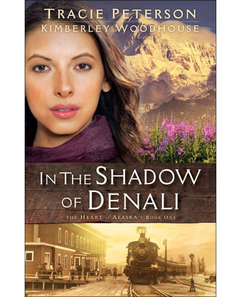 In the Shadow of Denali (Paperback) (Tracie Peterson & Kimberley Woodhouse) - image 1 of 1