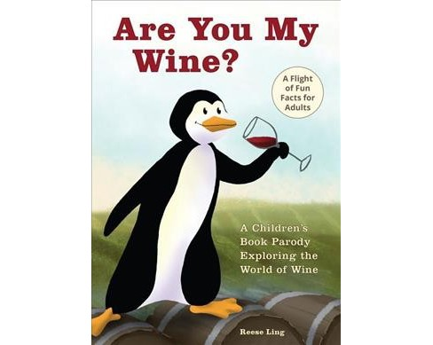 Are You My Wine? : A Children's Book Parody for Adults Exploring the World of Wine (Hardcover) (Reese - image 1 of 1