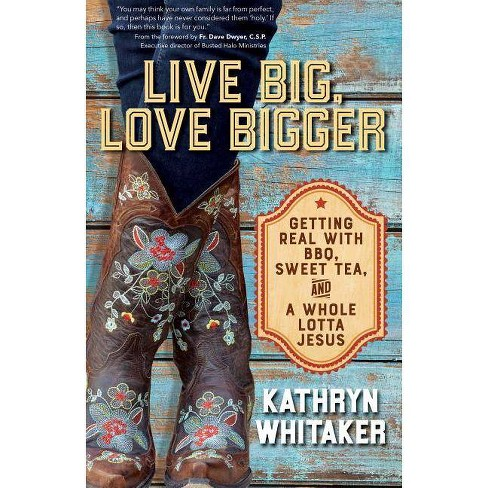 Live Big, Love Bigger - by  Kathryn Whitaker (Paperback) - image 1 of 1