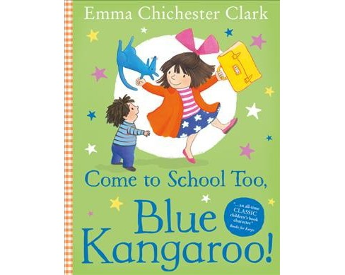 Come to School Too, Blue Kangaroo! -  by Emma Chichester Clark (Paperback) - image 1 of 1