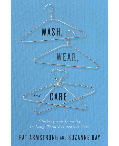Wash, Wear, and Care : Clothing and Laundry in Long-Term Residential Care -  (Paperback) - image 1 of 1