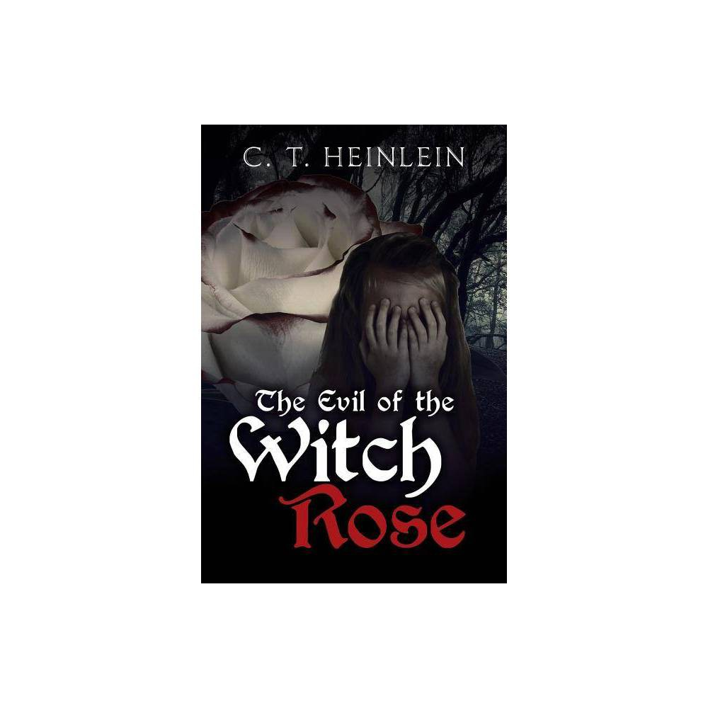 The Evil Of The Witch Rose By C T Heinlein Paperback