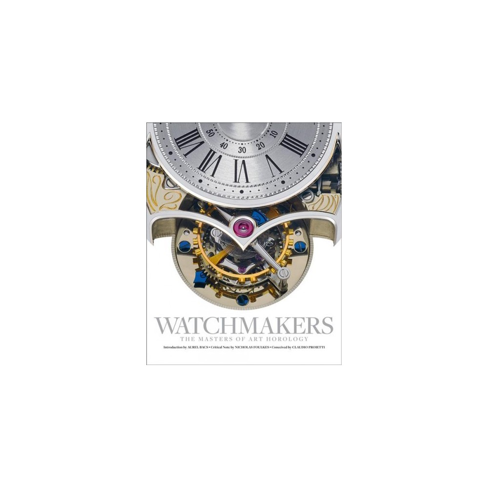 Watchmakers : The Masters of Art Horology - (Hardcover)