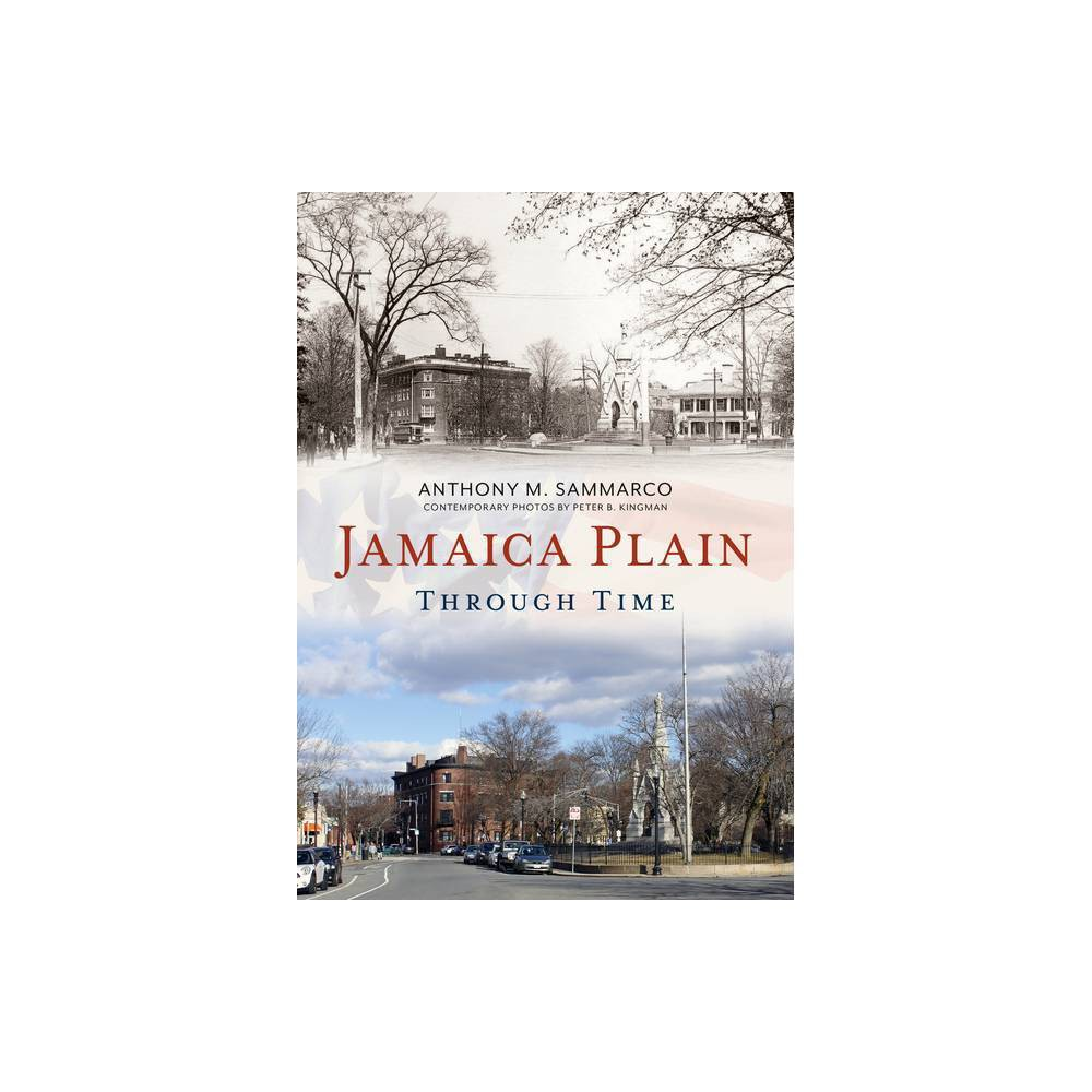 Jamaica Plain Through Time America Through Time By Anthony M Sammarco Paperback