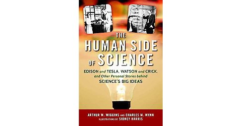 Human Side of Science : Edison and Tesla, Watson and Crick, and Other Personal Stories Behind Science's - image 1 of 1