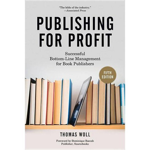 Publishing For Profit 5th Edition By Thomas Woll Dominique Raccah Paperback Target