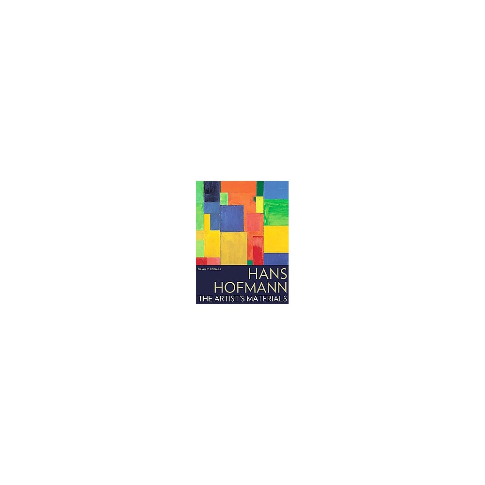 Hans Hofmann : The Artist's Materials (Paperback) (Dawn V. Rogala)