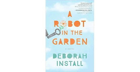 Robot in the Garden (Paperback) (Deborah Install) - image 1 of 1