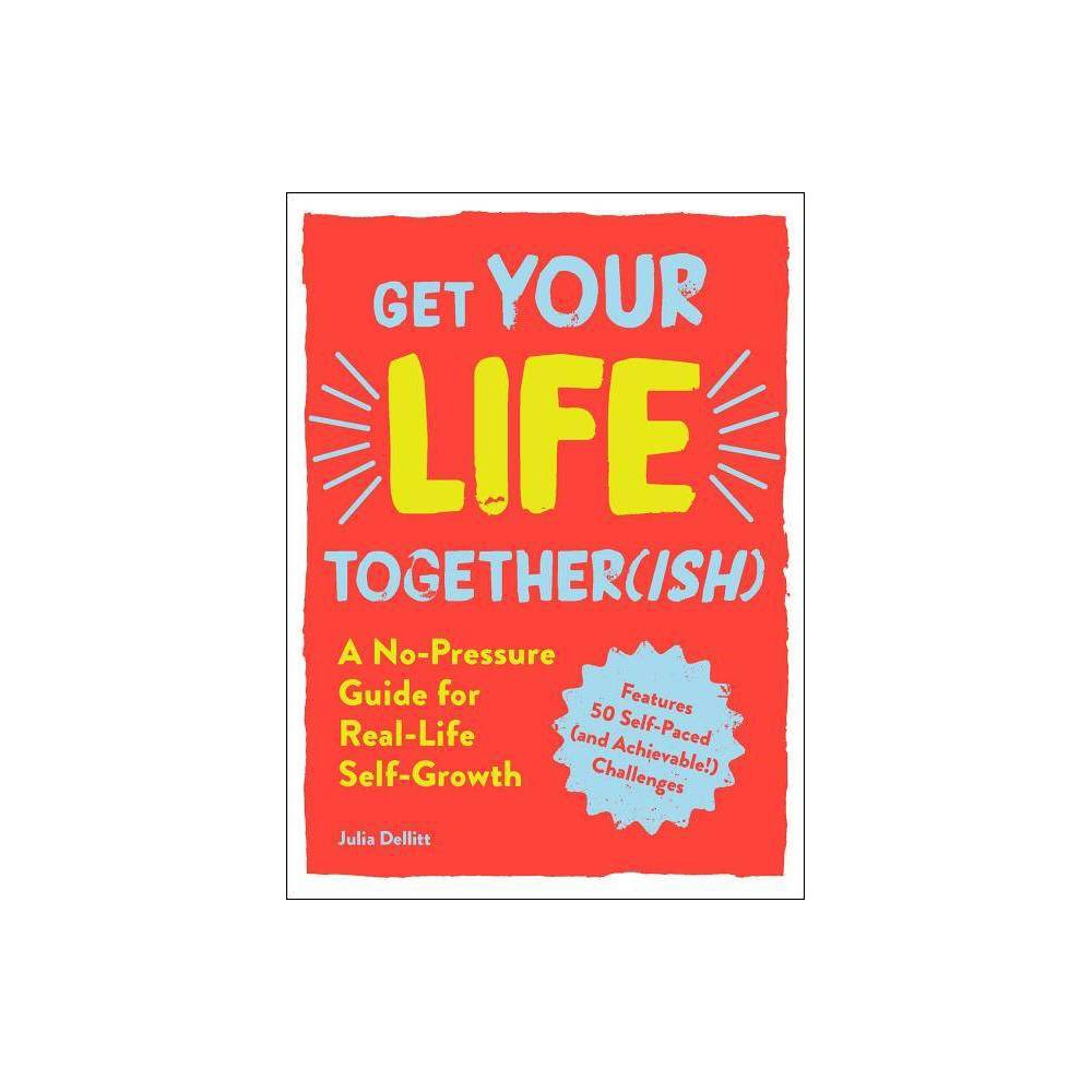 Get Your Life Togetherish A No Pressure Guide For Real Life Self Growth By Julia Dellitt Paperback