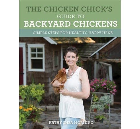 Chicken Chick's Guide to Backyard Chickens : Simple Steps for Healthy, Happy Hens (Paperback) (Kathy - image 1 of 1